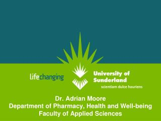 Dr.  Adrian Moore Department of Pharmacy, Health and Well-being Faculty of Applied Sciences