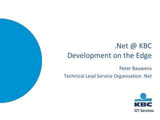 .Net @ KBC Development on the Edge