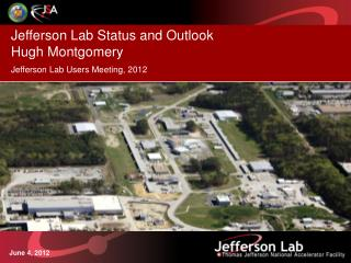 Jefferson Lab Status and Outlook   Hugh Montgomery Jefferson Lab Users Meeting, 2012