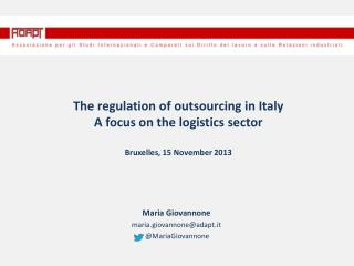 The  regulation  of outsourcing in  Italy A focus on the  logistics sector Bruxelles, 15  November  2013