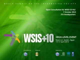 Open Consultation for WSIS+10 HLE  7 October 2013 ITU Headquarters