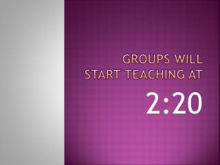 Groups will start teaching at