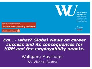 Em �- what? Global views on career success and  its consequences  for HRM and the employability debate.