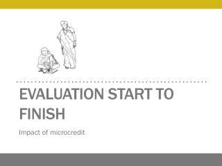 Evaluation start to finish