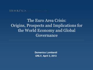 The Euro Area Crisis:  Origins, Prospects and Implications for the World Economy and Global Governance