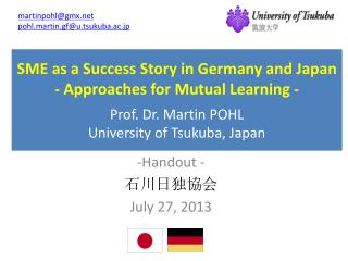SME as a Success Story in Germany and Japan  - Approaches for Mutual Learning - Prof. Dr. Martin POHL University of Tsu