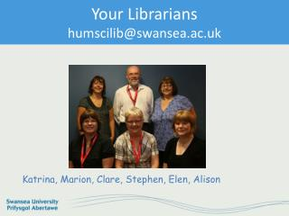Your Librarians humscilib@swansea.ac.uk