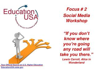 "Focus # 2  Social Media Workshop ""If you don't know where you're going any road will take you there."" Lewis Carroll, Al"