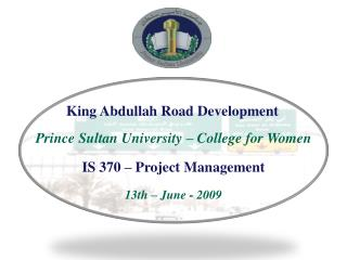Prince Sultan University – College for Women IS 370 – Project Management 13th – June - 2009
