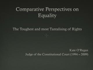 Comparative Perspectives on Equality The Toughest and most Tantalising of Rights