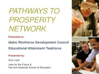 Presented  to: Idaho Workforce Development Council Educational Attainment Taskforce Presented by: Amy Loyd