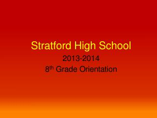 Stratford High School 2013-2014 8 th  Grade Orientation