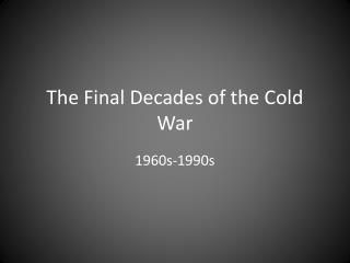 The Final Decades of the Cold War