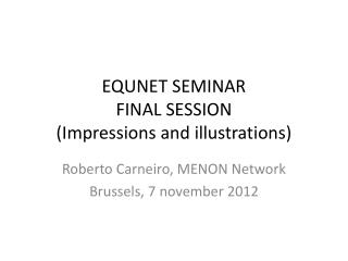 EQUNET SEMINAR FINAL  SESSION (Impressions and illustrations)