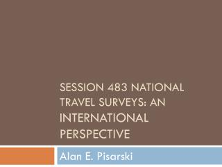 Session 483 national travel surveys: an international perspective
