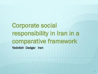 Corporate social responsibility in Iran in a comparative framework Yadollah  Dadgar   Iran
