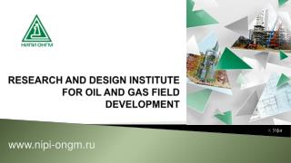 Research and design institute  For oil and gas field development