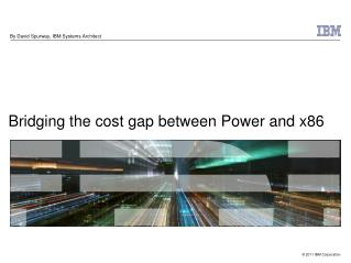 Bridging the cost gap between Power and x86
