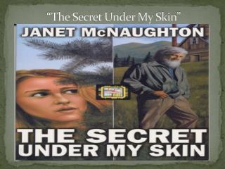 """""""The Secret Under My Skin"""""""