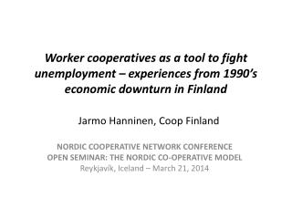 Worker cooperatives as a tool to fight unemployment – experiences from 1990's economic downturn in Finland Jarmo Hannin