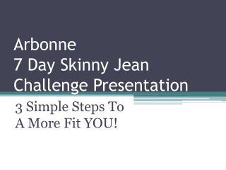 Arbonne  7 Day Skinny Jean Challenge Presentation