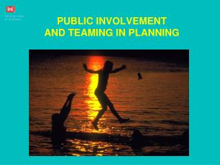 PUBLIC INVOLVEMENT  AND TEAMING IN PLANNING