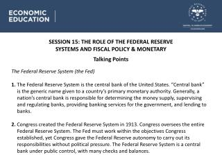SESSION 15 : THE ROLE OF THE FEDERAL RESERVE SYSTEMS AND FISCAL POLICY & MONETARY