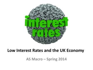 Low Interest Rates and the UK Economy