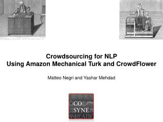 Crowdsourcing  for NLP  Using Amazon Mechanical Turk and  CrowdFlower Matteo Negri and  Yashar Mehdad