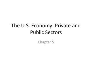 The U.S. Economy: Private and Public Sectors