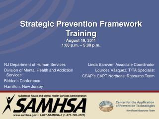 Strategic Prevention Framework Training August 19, 2011 1:00 p.m. – 5:00 p.m.
