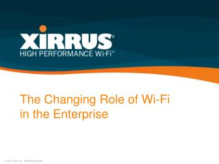 The Changing Role of Wi-Fi  in the Enterprise