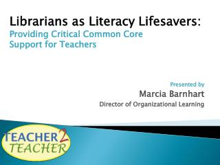 Librarians as Literacy Lifesavers:  Providing  Critical Common Core  Support for Teachers