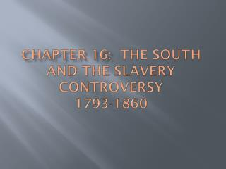Chapter 16:   The South and the Slavery Controversy 1793-1860