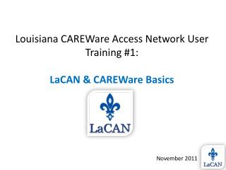 Louisiana CAREWare Access Network User Training #1: LaCAN & CAREWare Basics