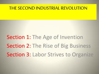 Section 1:  The Age of Invention Section 2:  The Rise of Big Business Section 3:  Labor Strives to Organize
