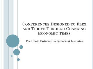 Conferences Designed to Flex and Thrive Through Changing Economic Times