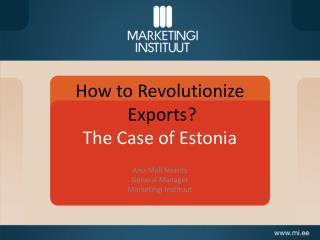 How to  Revolutionize  Exports?  The Case of  Estonia