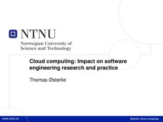 Cloud computing: Impact on software engineering research and practice Thomas Østerlie