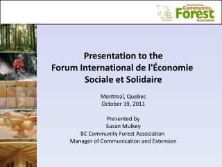 Presentation to the Forum International de l'Économie  Sociale et Soli daire Montreal, Quebec October 19, 2011 Presente