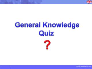 General Knowledge Quiz  ?