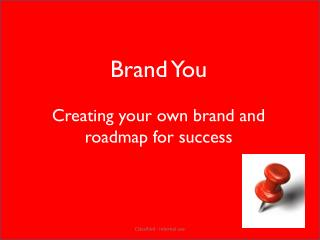 Brand You Creating your own brand and roadmap for success