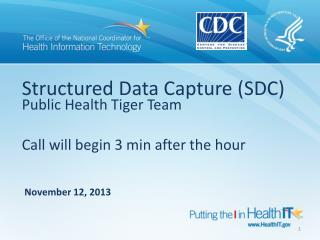 Structured Data Capture (SDC)  Public Health Tiger Team Call will begin 3 min after the hour