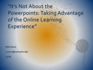 """It's Not About the  Powerpoints : Taking Advantage of  the  Online Learning Experience"""