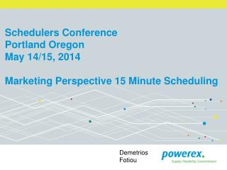 Schedulers Conference Portland Oregon May 14/15, 2014 Marketing Perspective 15 Minute Scheduling