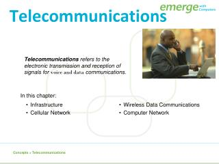 Telecommunications  refers to the electronic transmission and reception of signals for  voice and data  communications.