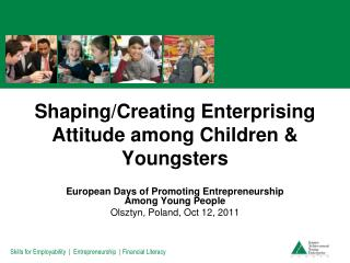 Shaping/Creating  Enterprising  A ttitude  among  Children  &   Youngsters
