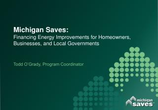Michigan Saves:  Financing Energy Improvements for Homeowners, Businesses, and Local Governments