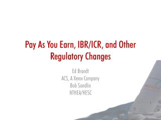 Pay As You Earn, IBR/ICR, and Other Regulatory Changes