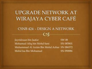 UPGRADE NETWORK AT WIRAJAYA CYBER CAFÉ CSNB 424 – DESIGN A NETWORK